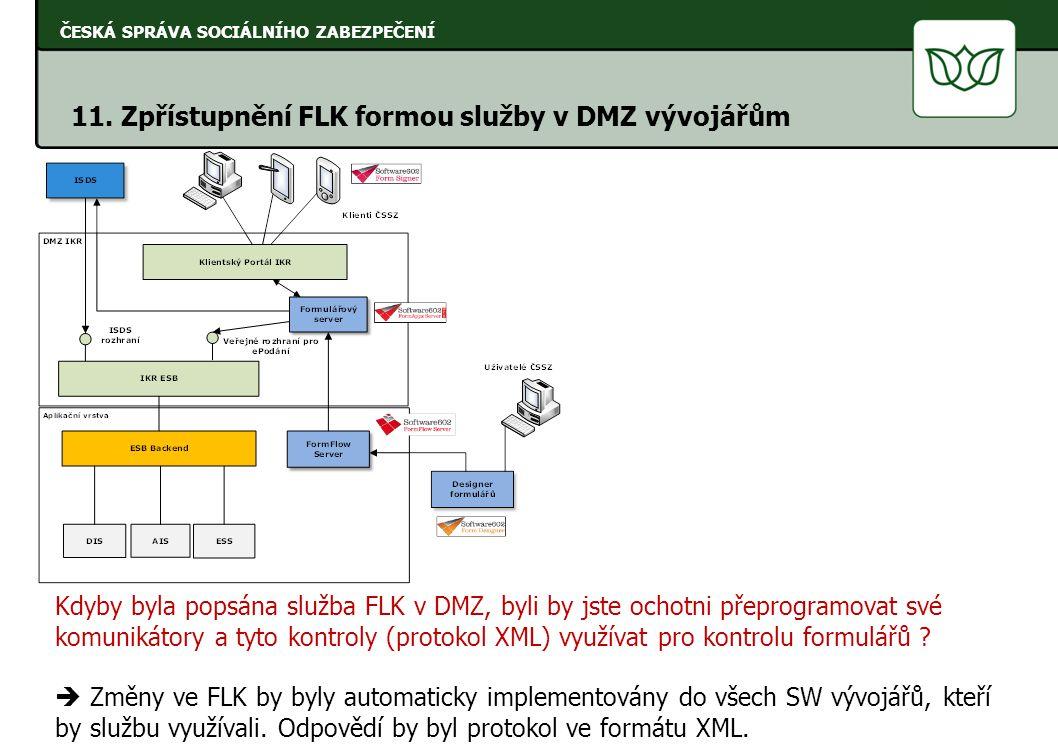 ČESKÁ SPRÁVA SOCIÁLNÍHO ZABEZPEČENÍ 11. Zpřístupnění FLK formou služby v DMZ vývojářům Kdyby byla popsána služba FLK v DMZ, byli by jste ochotni přepr