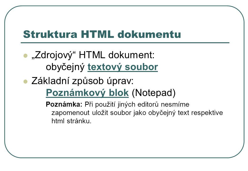 """Struktura HTML dokumentu """"Zdrojový"""" HTML dokument: obyčejný textový soubor Základní způsob úprav: Poznámkový blok (Notepad) Poznámka: Při použití jiný"""