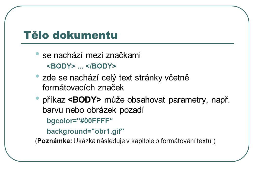 Tělo dokumentu se nachází mezi značkami... zde se nachází celý text stránky včetně formátovacích značek příkaz může obsahovat parametry, např. barvu n