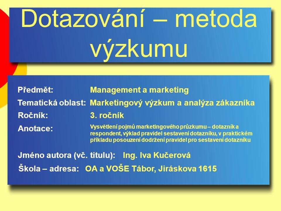 Dotazování – metoda výzkumu Jméno autora (vč. titulu): Škola – adresa: Ročník: Předmět: Anotace: 3.