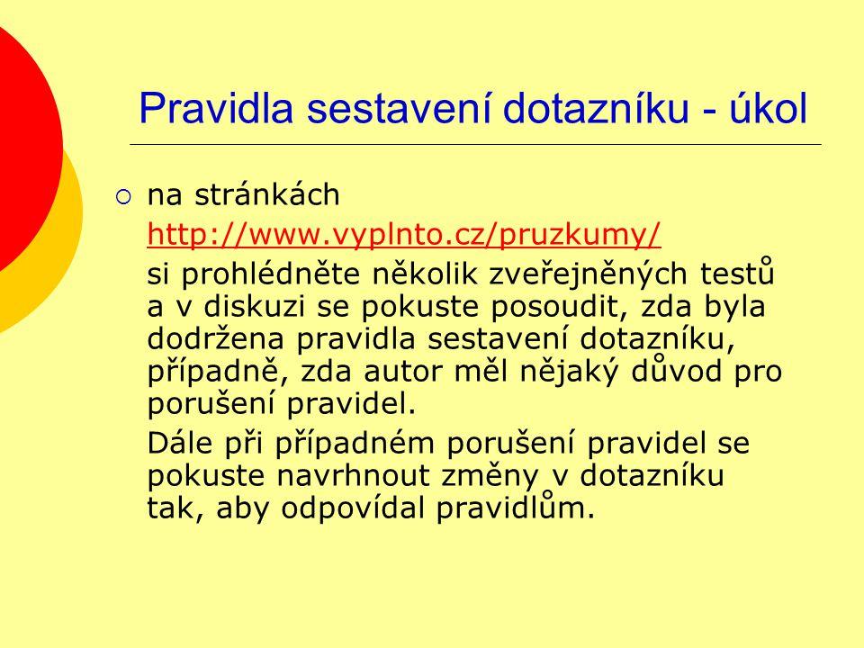 Pravidla sestavení dotazníku - úkol  na stránkách http://www.vyplnto.cz/pruzkumy/ si prohlédněte několik zveřejněných testů a v diskuzi se pokuste posoudit, zda byla dodržena pravidla sestavení dotazníku, případně, zda autor měl nějaký důvod pro porušení pravidel.