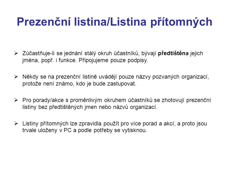 Prezenční listina/Listina přítomných  Zúčastňuje-li se jednání stálý okruh účastníků, bývají předtištěna jejich jména, popř. i funkce. Připojujeme po