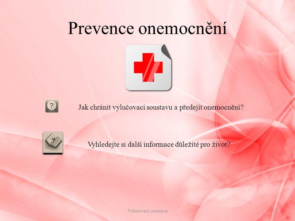 Vylučovací soustava12 Jak chránit vylučovací soustavu a předejít onemocnění? Prevence onemocnění Vyhledejte si další informace důležité pro život?