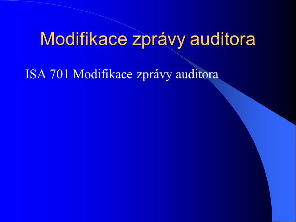 Modifikace zprávy auditora ISA 701 Modifikace zprávy auditora