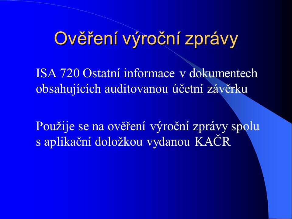 Ověření výroční zprávy ISA 720 Ostatní informace v dokumentech obsahujících auditovanou účetní závěrku Použije se na ověření výroční zprávy spolu s aplikační doložkou vydanou KAČR