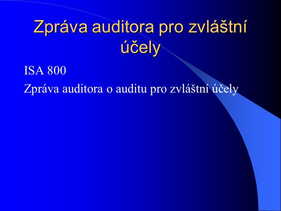 Zpráva auditora pro zvláštní účely ISA 800 Zpráva auditora o auditu pro zvláštní účely