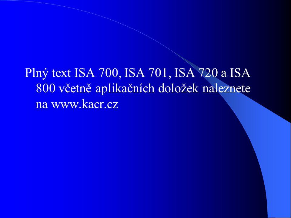 Plný text ISA 700, ISA 701, ISA 720 a ISA 800 včetně aplikačních doložek naleznete na www.kacr.cz