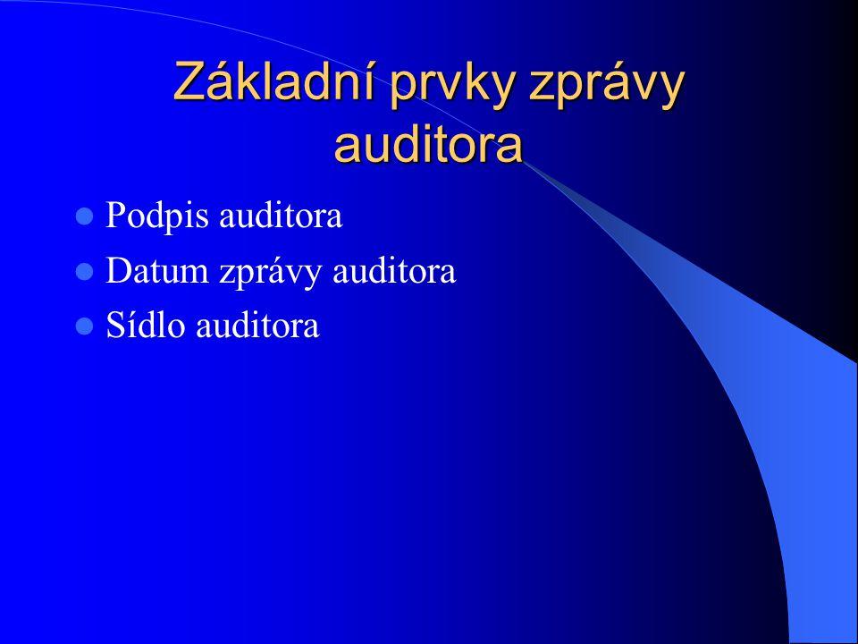 Základní prvky zprávy auditora Podpis auditora Datum zprávy auditora Sídlo auditora