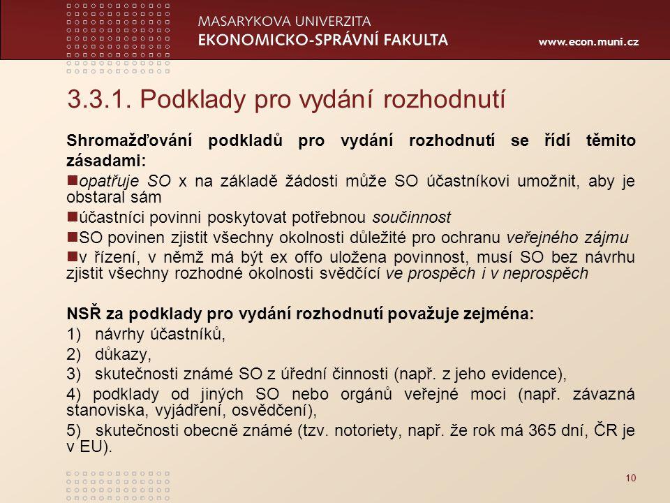 www.econ.muni.cz 10 3.3.1. Podklady pro vydání rozhodnutí Shromažďování podkladů pro vydání rozhodnutí se řídí těmito zásadami: opatřuje SO x na zákla