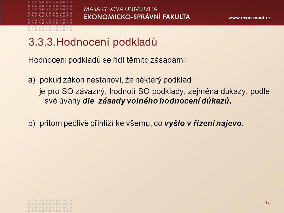 www.econ.muni.cz 12 3.3.3.Hodnocení podkladů Hodnocení podkladů se řídí těmito zásadami: a) pokud zákon nestanoví, že některý podklad je pro SO závazn