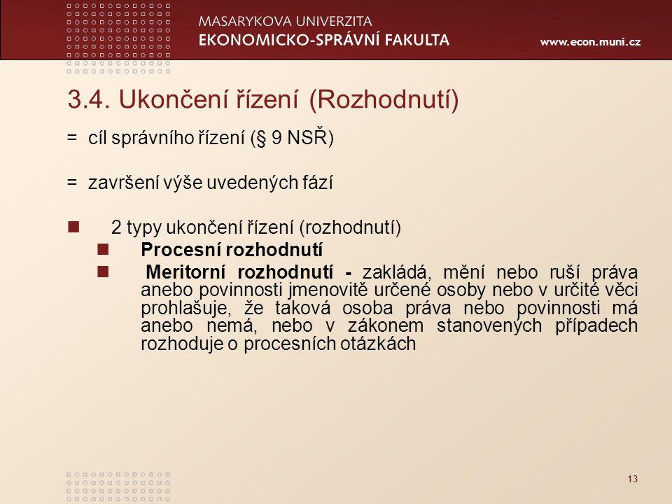 www.econ.muni.cz 13 3.4. Ukončení řízení (Rozhodnutí) = cíl správního řízení (§ 9 NSŘ) = završení výše uvedených fází 2 typy ukončení řízení (rozhodnu