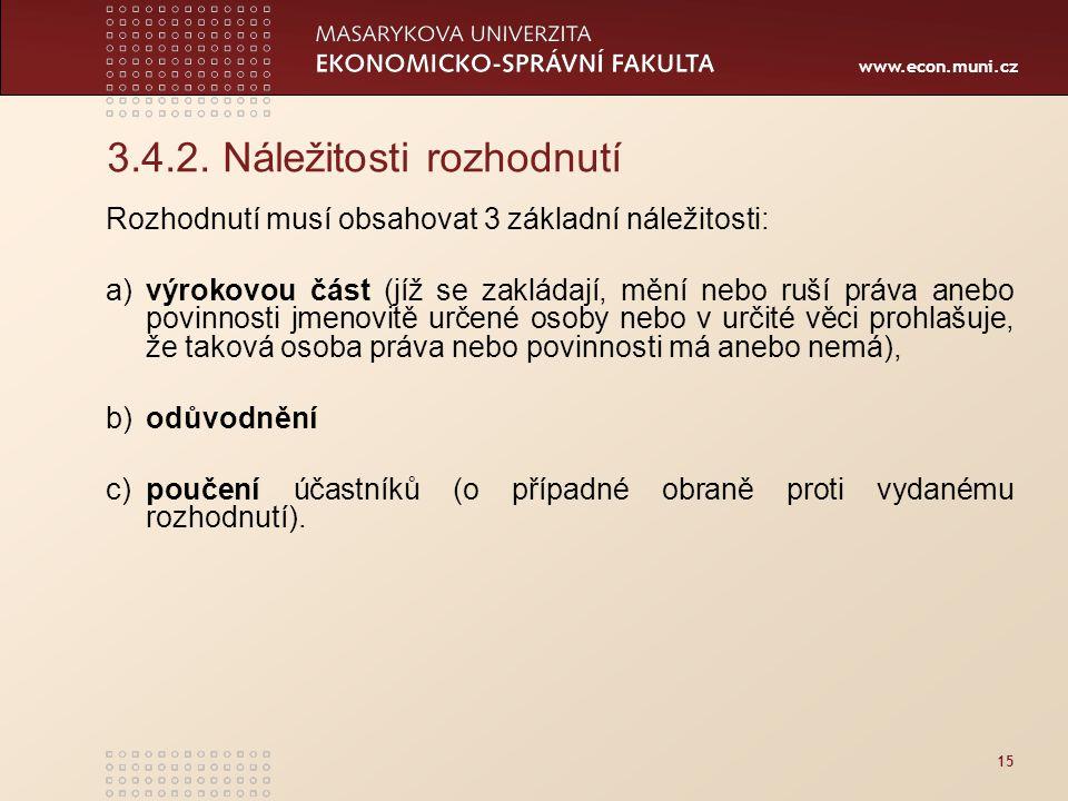 www.econ.muni.cz 15 3.4.2. Náležitosti rozhodnutí Rozhodnutí musí obsahovat 3 základní náležitosti: a)výrokovou část (jíž se zakládají, mění nebo ruší