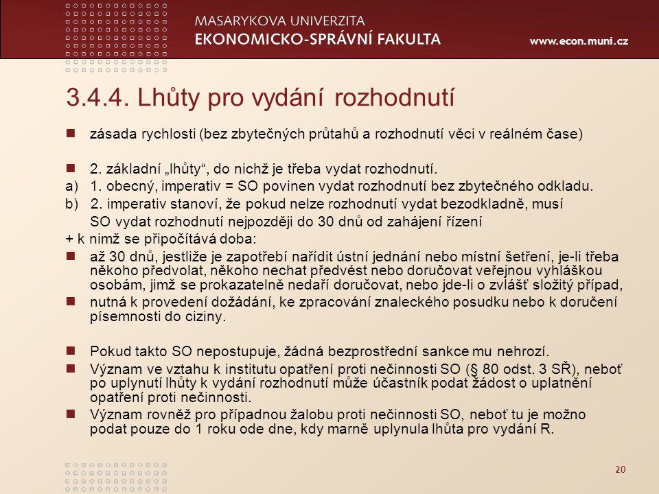 """www.econ.muni.cz 20 3.4.4. Lhůty pro vydání rozhodnutí zásada rychlosti (bez zbytečných průtahů a rozhodnutí věci v reálném čase) 2. základní """"lhůty"""","""