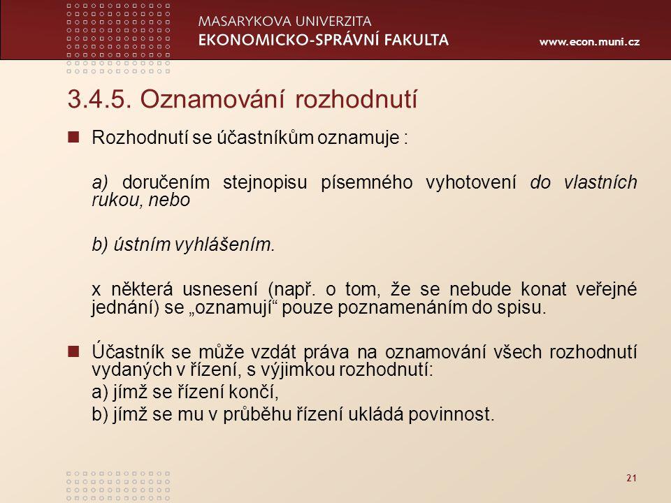 www.econ.muni.cz 21 3.4.5. Oznamování rozhodnutí Rozhodnutí se účastníkům oznamuje : a) doručením stejnopisu písemného vyhotovení do vlastních rukou,