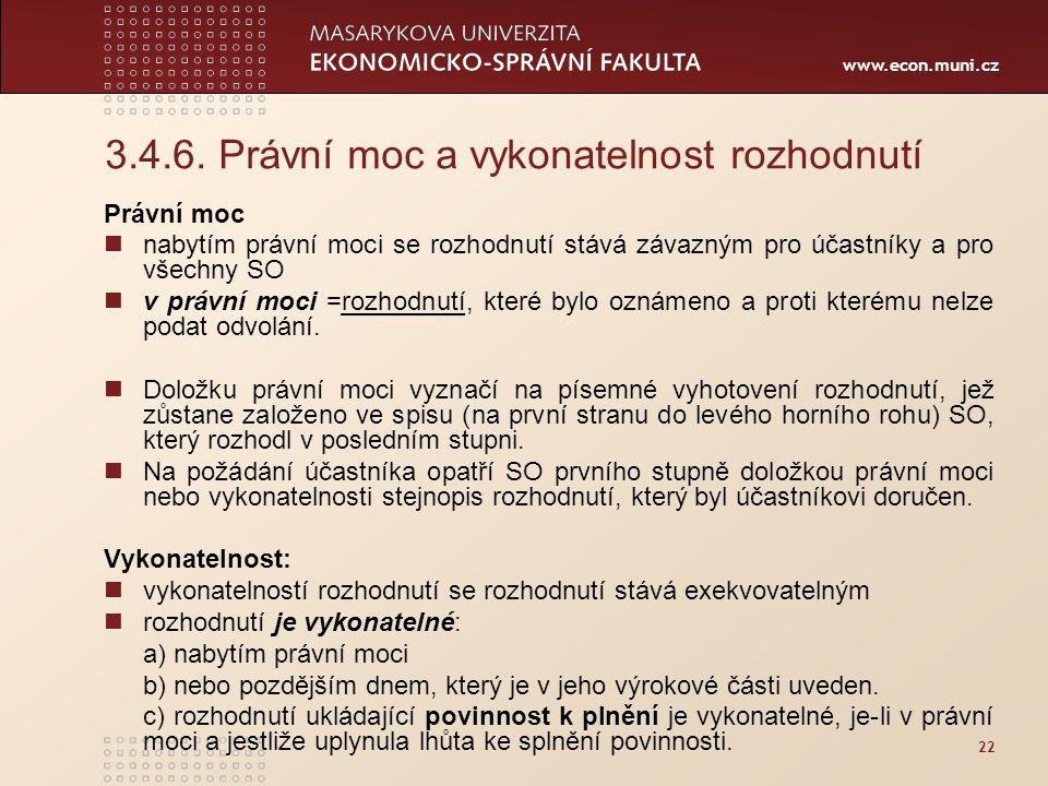 www.econ.muni.cz 22 3.4.6. Právní moc a vykonatelnost rozhodnutí Právní moc nabytím právní moci se rozhodnutí stává závazným pro účastníky a pro všech