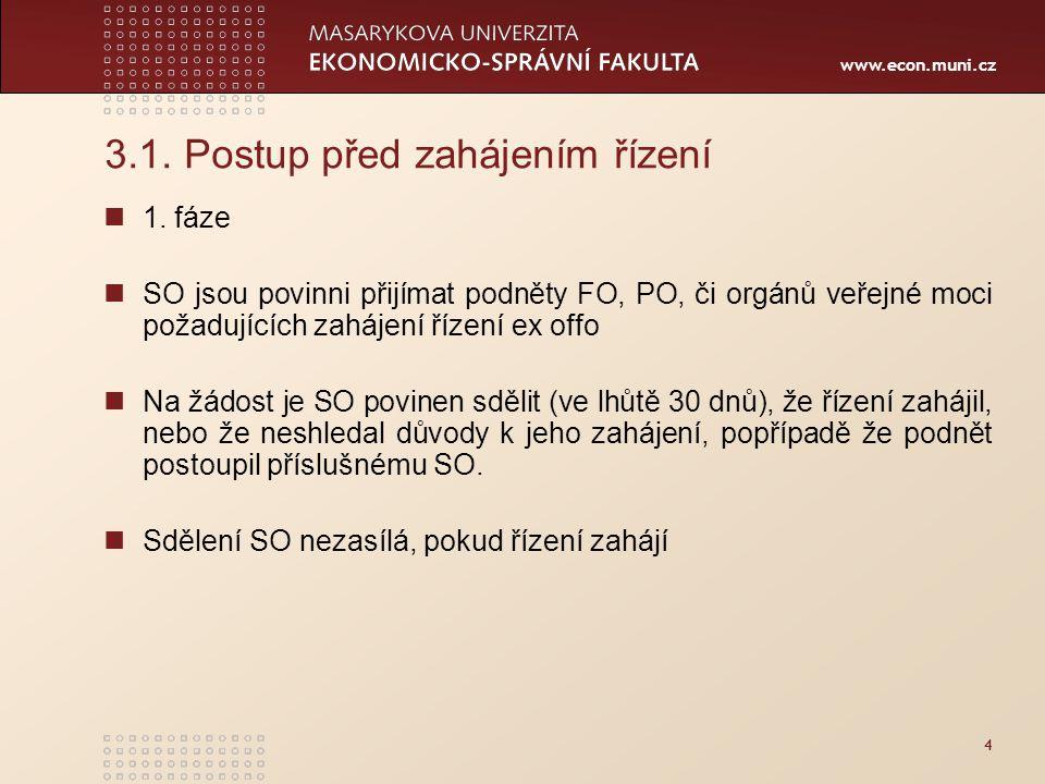 www.econ.muni.cz 3.1. Postup před zahájením řízení 1. fáze SO jsou povinni přijímat podněty FO, PO, či orgánů veřejné moci požadujících zahájení řízen