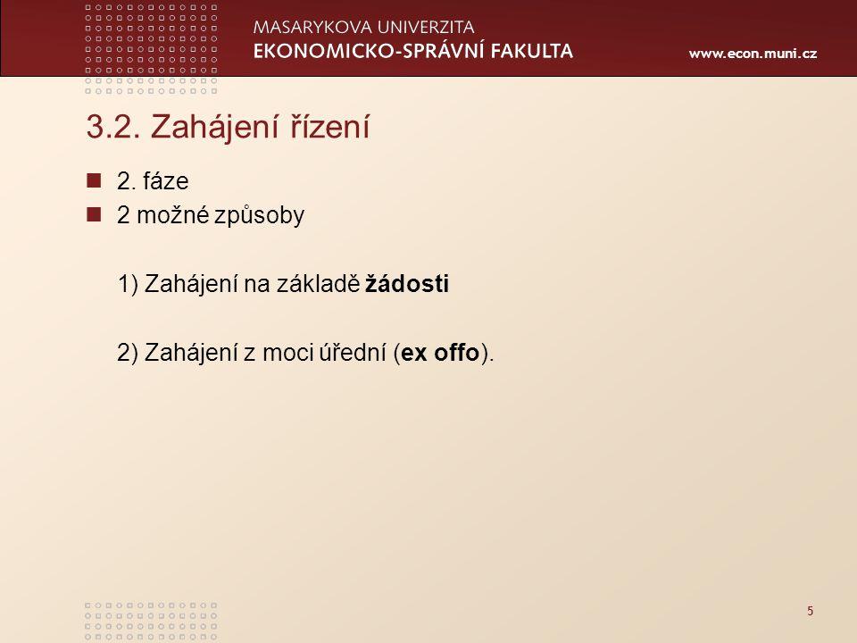 www.econ.muni.cz 3.2. Zahájení řízení 2. fáze 2 možné způsoby 1) Zahájení na základě žádosti 2) Zahájení z moci úřední (ex offo). 5