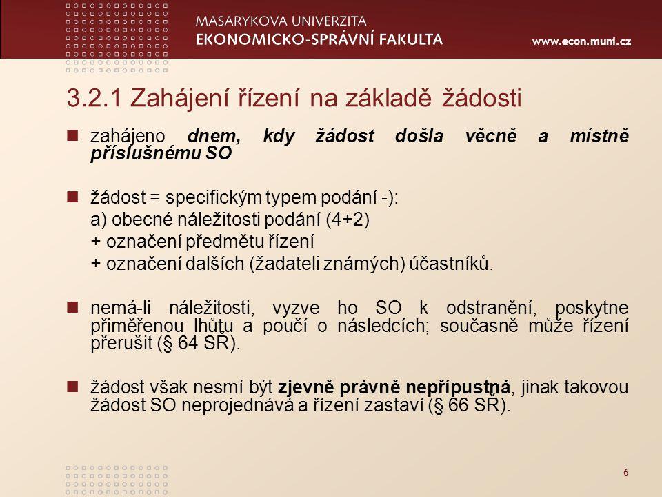 www.econ.muni.cz 3.2.1 Zahájení řízení na základě žádosti zahájeno dnem, kdy žádost došla věcně a místně příslušnému SO žádost = specifickým typem pod