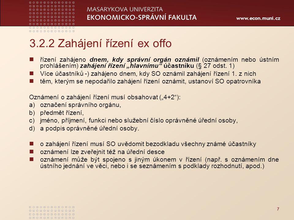 """www.econ.muni.cz 3.2.2 Zahájení řízení ex offo řízení zahájeno dnem, kdy správní orgán oznámil (oznámením nebo ústním prohlášením) zahájení řízení """"hl"""