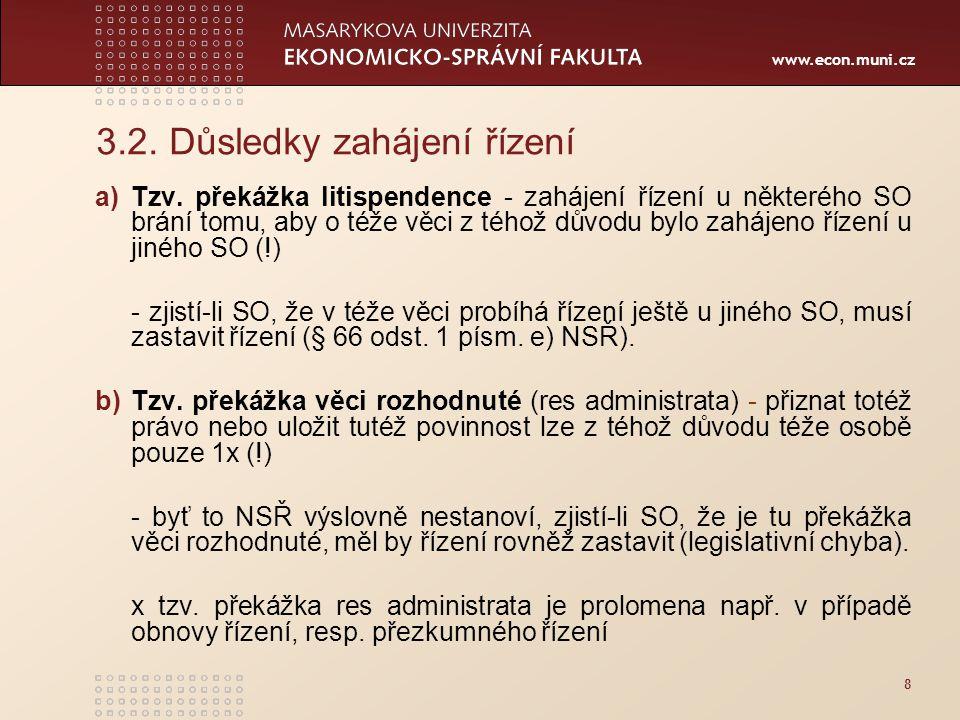 www.econ.muni.cz 3.2. Důsledky zahájení řízení a)Tzv. překážka litispendence - zahájení řízení u některého SO brání tomu, aby o téže věci z téhož důvo
