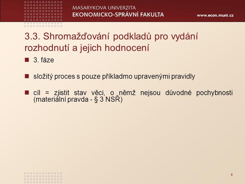 www.econ.muni.cz 3.3. Shromažďování podkladů pro vydání rozhodnutí a jejich hodnocení 3. fáze složitý proces s pouze příkladmo upravenými pravidly cíl