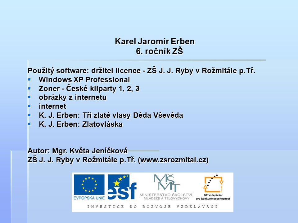 Karel Jaromír Erben 6.ročník ZŠ 6. ročník ZŠ Použitý software: držitel licence - ZŠ J.