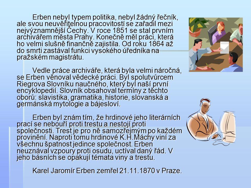Erben nebyl typem politika, nebyl žádný řečník, ale svou neuvěřitelnou pracovitostí se zařadil mezi nejvýznamnější Čechy.