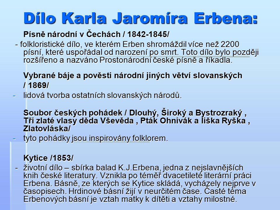 Dílo Karla Jaromíra Erbena: Písně národní v Čechách / 1842-1845/ - folkloristické dílo, ve kterém Erben shromáždil více než 2200 písní, které uspořádal od narození po smrt.