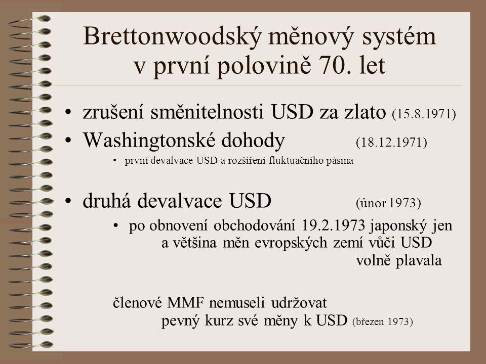 Brettonwoodský měnový systém v první polovině 70. let zrušení směnitelnosti USD za zlato (15.8.1971) Washingtonské dohody (18.12.1971) první devalvace