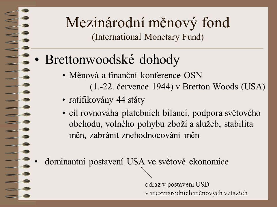 Mezinárodní měnový fond (International Monetary Fund) Brettonwoodské dohody Měnová a finanční konference OSN (1.-22.