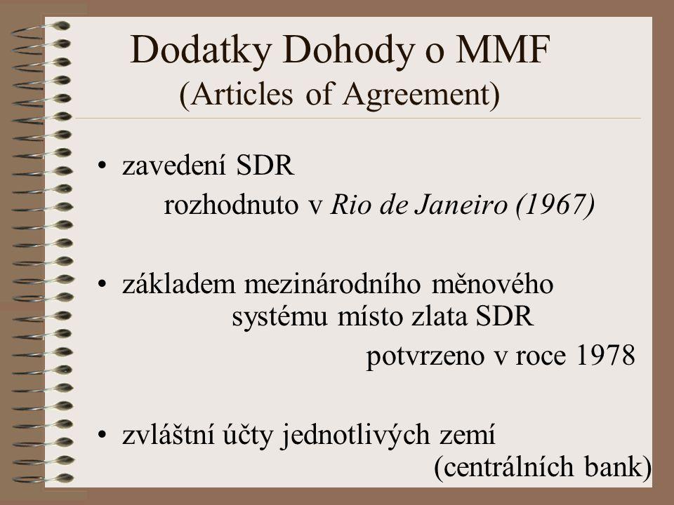 Dodatky Dohody o MMF (Articles of Agreement) zavedení SDR rozhodnuto v Rio de Janeiro (1967) základem mezinárodního měnového systému místo zlata SDR potvrzeno v roce 1978 zvláštní účty jednotlivých zemí (centrálních bank)