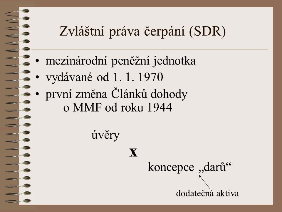 """Zvláštní práva čerpání (SDR) mezinárodní peněžní jednotka vydávané od 1. 1. 1970 první změna Článků dohody o MMF od roku 1944 úvěry x koncepce """"darů"""""""