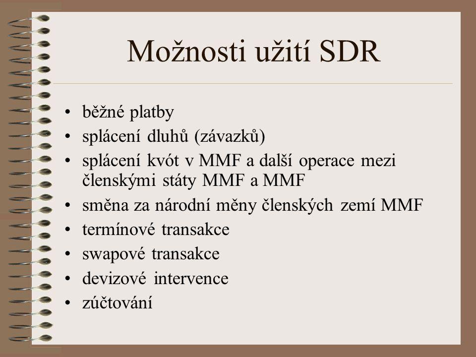 Možnosti užití SDR běžné platby splácení dluhů (závazků) splácení kvót v MMF a další operace mezi členskými státy MMF a MMF směna za národní měny členských zemí MMF termínové transakce swapové transakce devizové intervence zúčtování