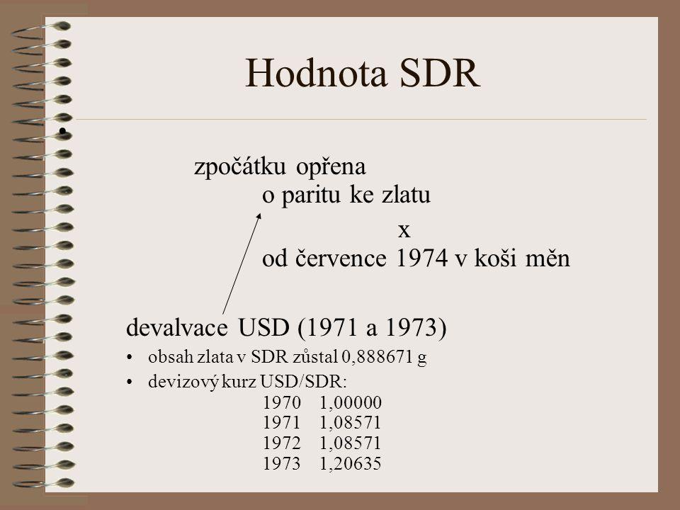 Hodnota SDR zpočátku opřena o paritu ke zlatu x od července 1974 v koši měn devalvace USD (1971 a 1973) obsah zlata v SDR zůstal 0,888671 g devizový kurz USD/SDR: 1970 1,00000 1971 1,08571 1972 1,08571 1973 1,20635
