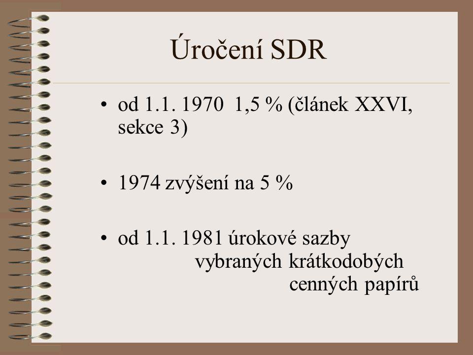 Úročení SDR od 1.1. 1970 1,5 % (článek XXVI, sekce 3) 1974 zvýšení na 5 % od 1.1. 1981 úrokové sazby vybraných krátkodobých cenných papírů