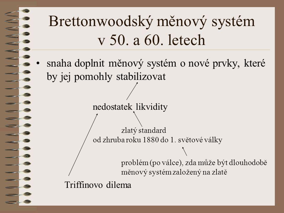 Brettonwoodský měnový systém v 50. a 60. letech snaha doplnit měnový systém o nové prvky, které by jej pomohly stabilizovat nedostatek likvidity zlatý