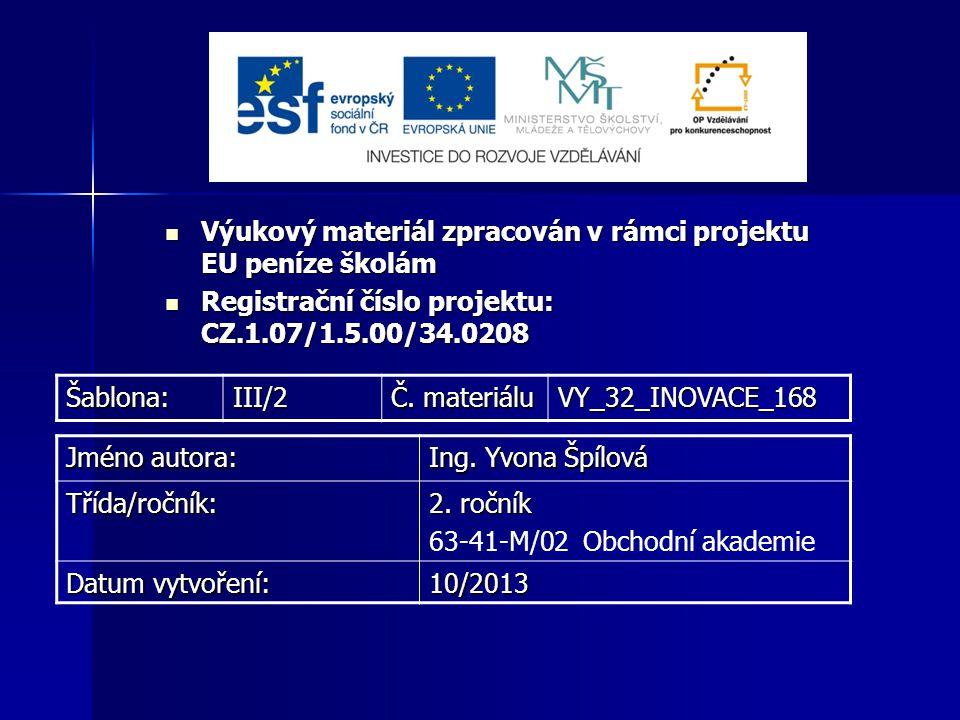 Výukový materiál zpracován v rámci projektu EU peníze školám Výukový materiál zpracován v rámci projektu EU peníze školám Registrační číslo projektu: CZ.1.07/1.5.00/34.0208 Registrační číslo projektu: CZ.1.07/1.5.00/34.0208Šablona:III/2 Č.