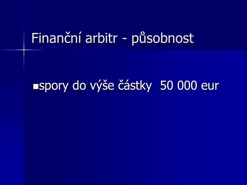 Finanční arbitr - působnost spory do výše částky 50 000 eur spory do výše částky 50 000 eur