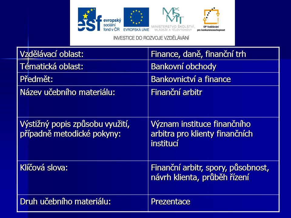 Vzdělávací oblast: Finance, daně, finanční trh Tématická oblast: Bankovní obchody Předmět: Bankovnictví a finance Název učebního materiálu: Finanční a
