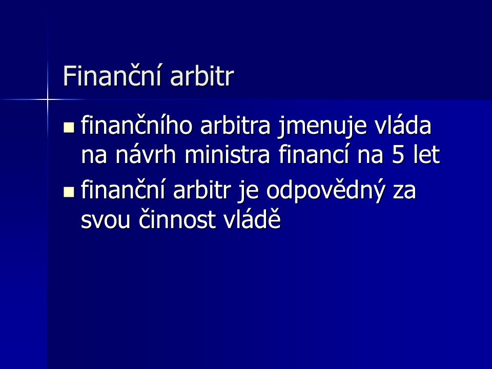 Finanční arbitr finančního arbitra jmenuje vláda na návrh ministra financí na 5 let finančního arbitra jmenuje vláda na návrh ministra financí na 5 let finanční arbitr je odpovědný za svou činnost vládě finanční arbitr je odpovědný za svou činnost vládě