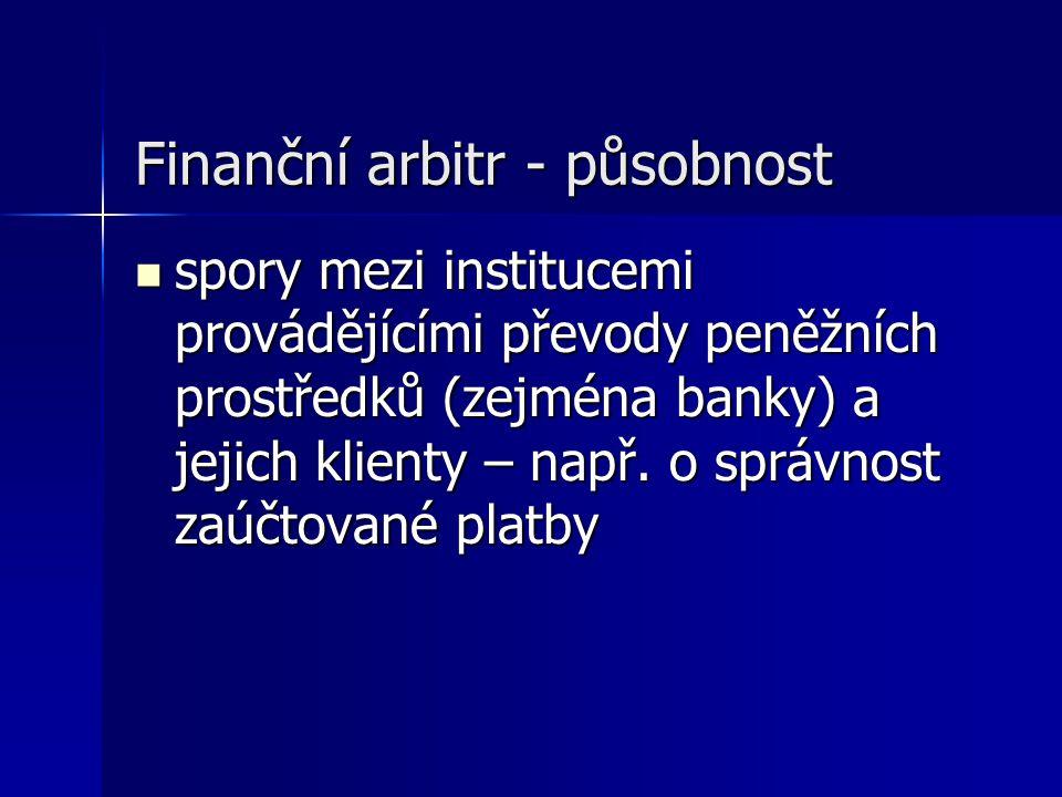Finanční arbitr - působnost spory mezi institucemi provádějícími převody peněžních prostředků (zejména banky) a jejich klienty – např.