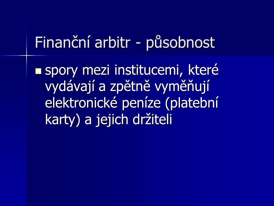 Finanční arbitr - působnost spory mezi institucemi, které vydávají a zpětně vyměňují elektronické peníze (platební karty) a jejich držiteli spory mezi