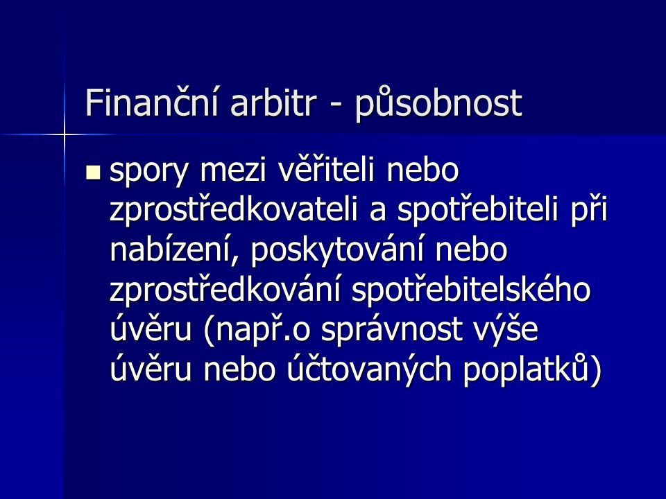 Finanční arbitr - působnost spory mezi věřiteli nebo zprostředkovateli a spotřebiteli při nabízení, poskytování nebo zprostředkování spotřebitelského