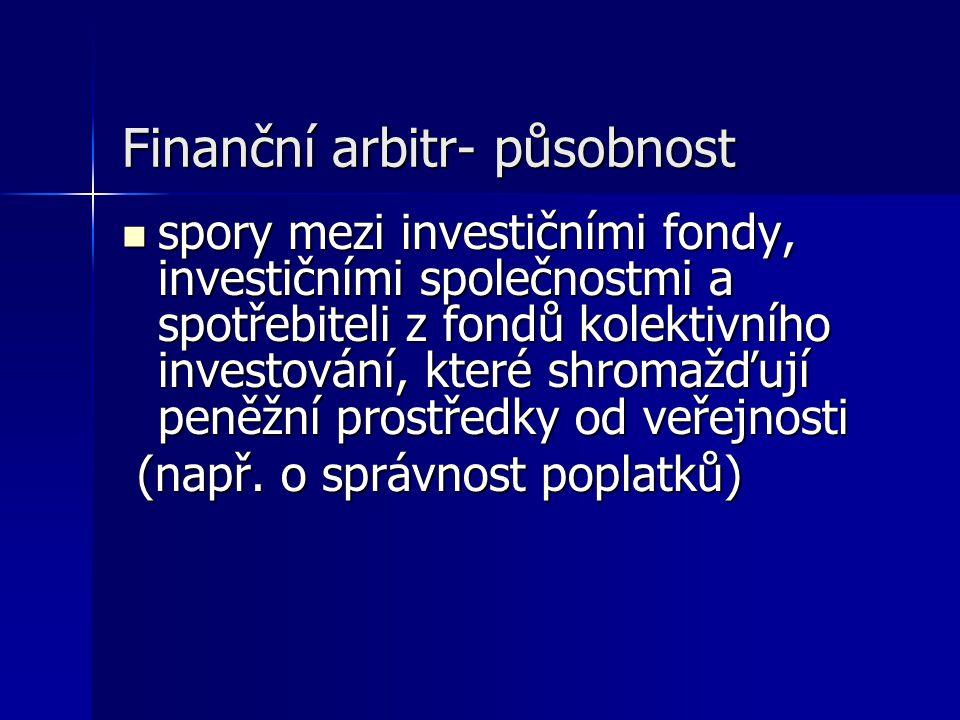 Finanční arbitr- působnost spory mezi investičními fondy, investičními společnostmi a spotřebiteli z fondů kolektivního investování, které shromažďují peněžní prostředky od veřejnosti spory mezi investičními fondy, investičními společnostmi a spotřebiteli z fondů kolektivního investování, které shromažďují peněžní prostředky od veřejnosti (např.