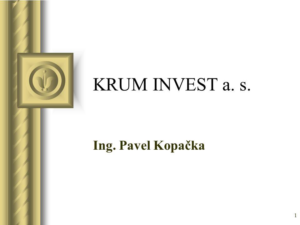 1 KRUM INVEST a. s. Ing. Pavel Kopačka Součástí této prezentace bude pravděpodobně diskuse, jejíž výsledkem budou akce. Pomocí aplikace PowerPoint lze