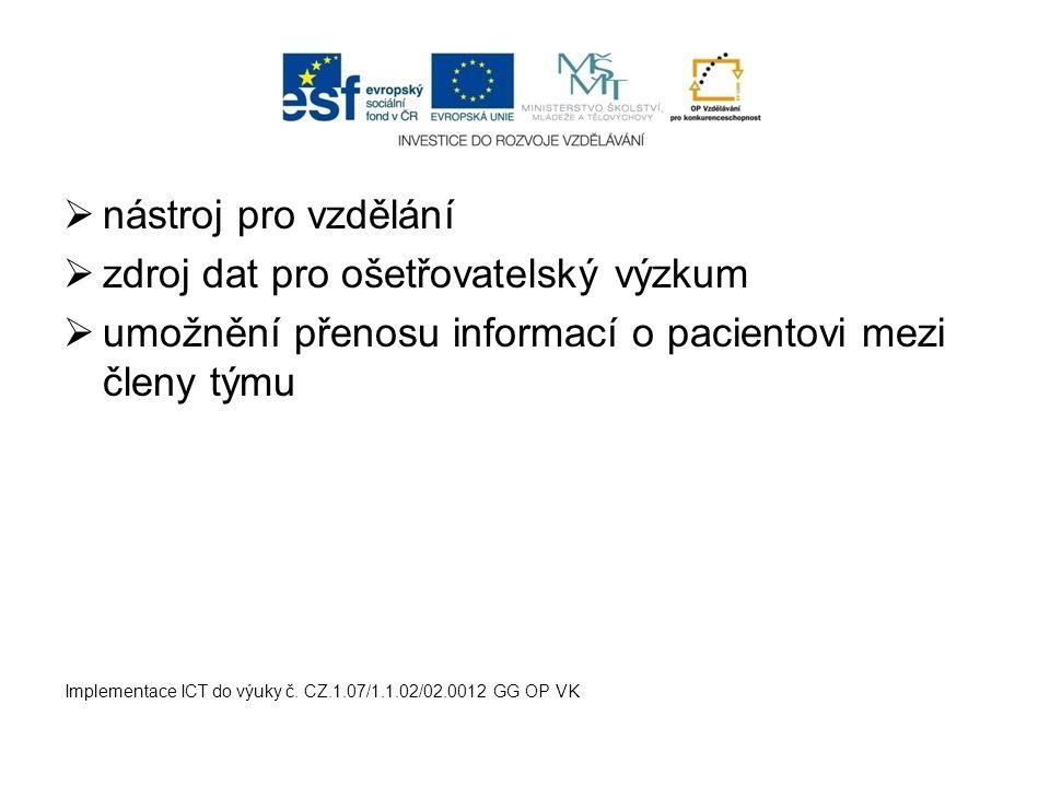  nástroj pro vzdělání  zdroj dat pro ošetřovatelský výzkum  umožnění přenosu informací o pacientovi mezi členy týmu Implementace ICT do výuky č. CZ