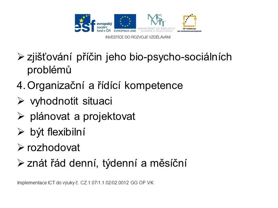  zjišťování příčin jeho bio-psycho-sociálních problémů 4.Organizační a řídící kompetence  vyhodnotit situaci  plánovat a projektovat  být flexibil