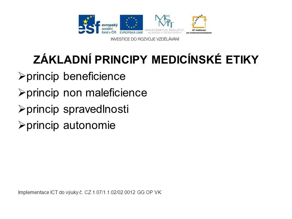 ZÁKLADNÍ PRINCIPY MEDICÍNSKÉ ETIKY  princip beneficience  princip non maleficience  princip spravedlnosti  princip autonomie Implementace ICT do v