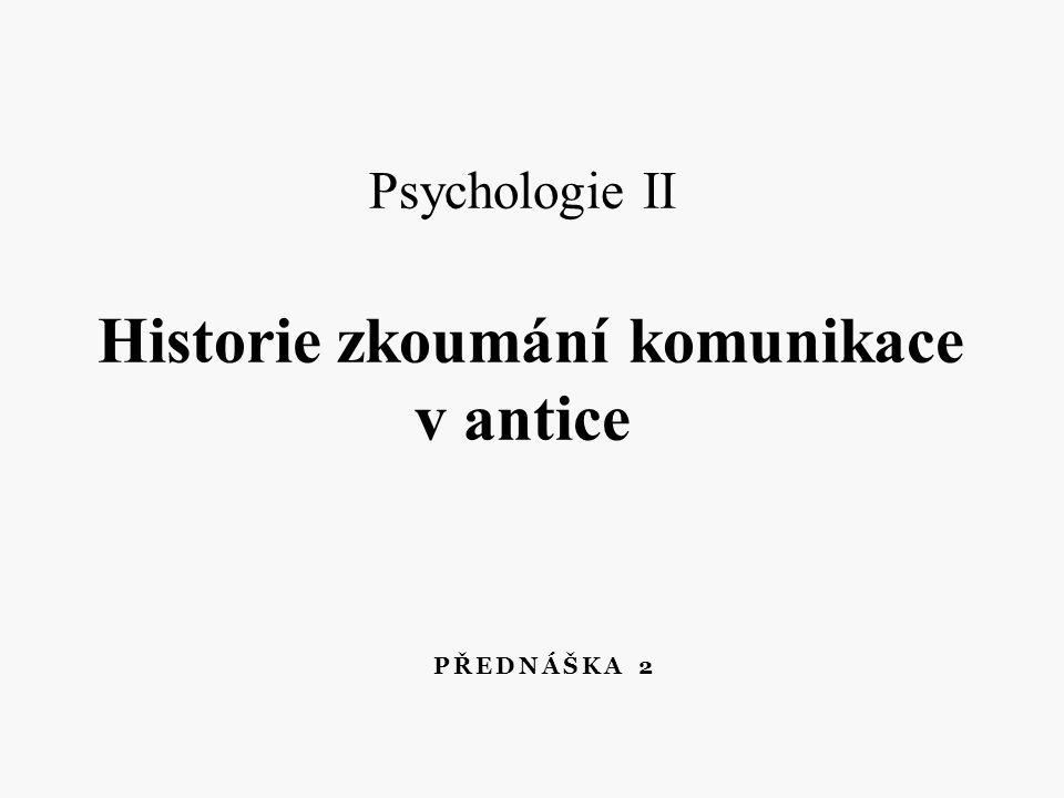Historie zkoumání komunikace v antice Z názorů starořeckých filozofů do dnes vychází mnoho současných tvůrců teorie komunikace.