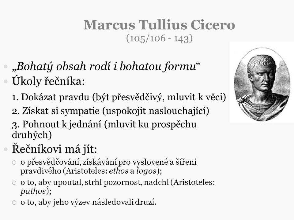 """Marcus Tullius Cicero (105/106 - 143) """"Bohatý obsah rodí i bohatou formu"""" Úkoly řečníka: 1. Dokázat pravdu (být přesvědčivý, mluvit k věci) 2. Získat"""